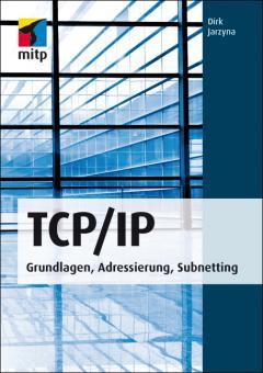 TCP/IP - Grundlagen, Adressierung, Subnetting