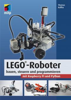 LEGO®-Roboter bauen, steuern und programmieren mit Raspberry Pi und Python
