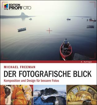 Der fotografische Blick - Komposition und Design für bessere Fotos