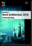 Autodesk Revit Architecture 2018 - Praxiseinstieg